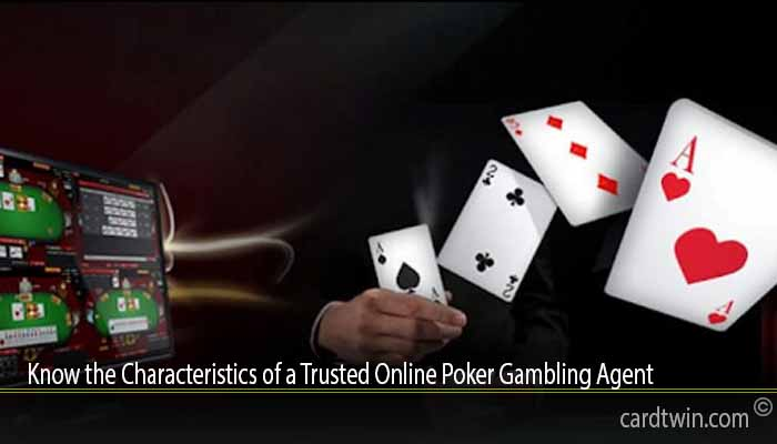 Know the Characteristics of a Trusted Online Poker Gambling Agent